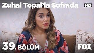 Zuhal Topal'la Sofrada 39. Bölüm