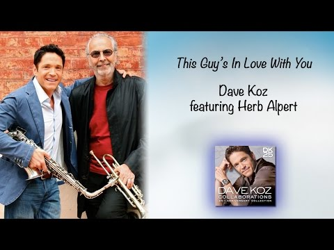 Dave Koz: This Guy's In Love With You feat. Herb Alpert