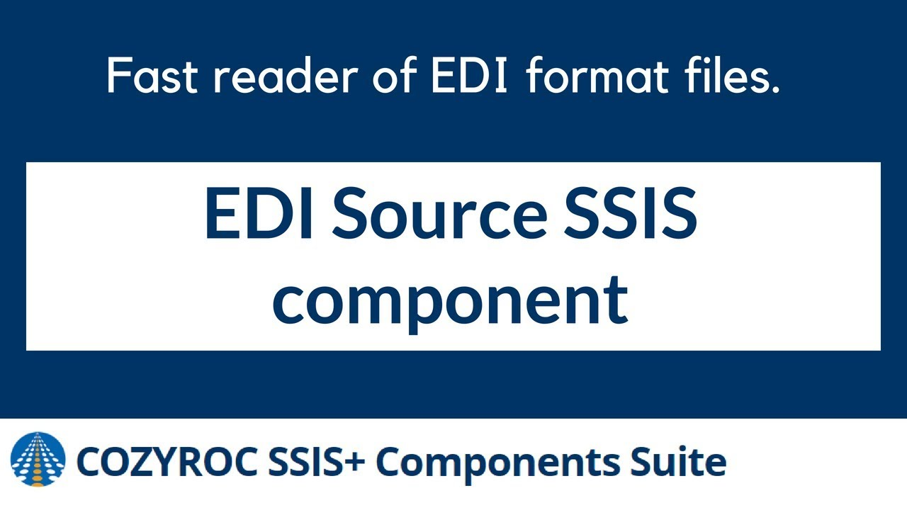 Fast reader of EDI format files  EDI Source SSIS component from COZYROC