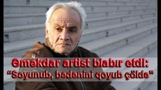 """Əməkdar artist biabır etdi: """"Soyunub, bədənini qoyub çöldə"""""""