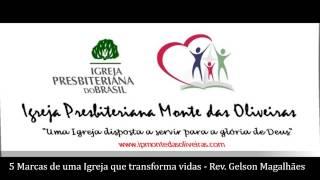 5 MARCAS DE UMA IGREJA QUE TRANSFORMA VIDAS - Rev. Gelson