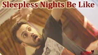 Sleepless Nights Be Like | The Idiotz