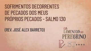 Salmo 130 | Os Lamentos do Peregrino | Rev. José Alex Barreto