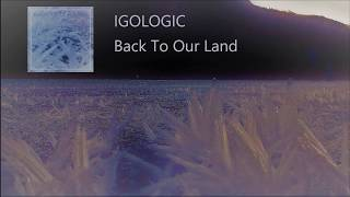 [Deep House/Chill] iGoLogic - Back To Our Land (Extended Mix)