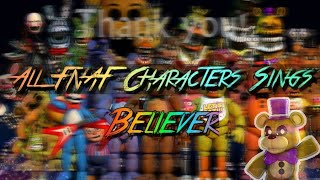 All FNAF Characters Sings Believer