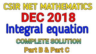CSIR NET MATHEMATICS DECEMBER 2018|| INTEGRAL EQUATION|| COMPLETE SOLUTION .