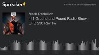411 Ground and Pound Radio Show: UFC 230 Review