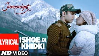 ISHQE DI KHIDKI Full Lyrical Video Song | Junooniyat | Pulkit Samrat, Yami Gautam