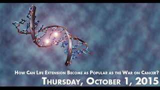 How Can Life Extension Become as Popular as the War on Cancer? – MILE Panel