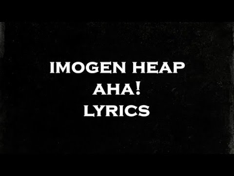 IMOGEN HEAP - Aha! - LYRICS