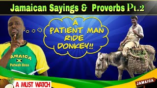 What does patient man ride donkey mean?Jamaican proverbs