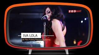 Gambar cover Iva Lola - Gak Mau Pulang Maunya Digoyang (Official Music Video)