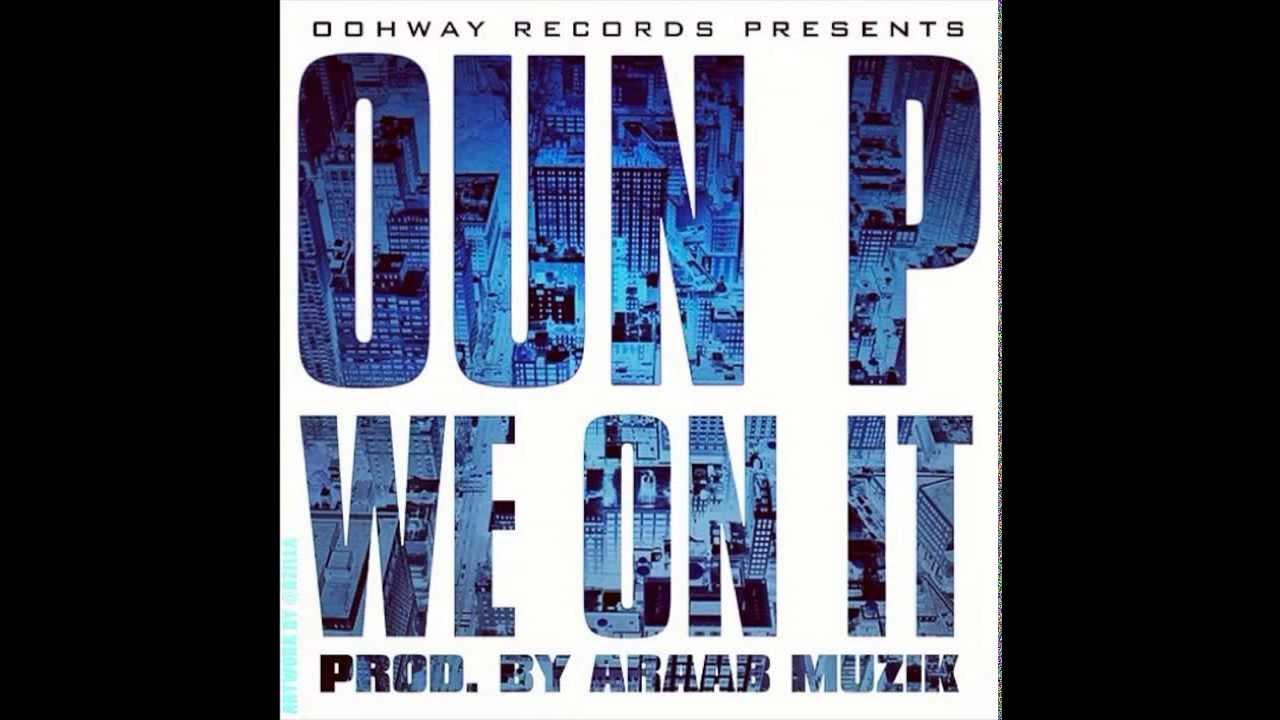 Oun-P [We On It] Produced by Araab Muzik