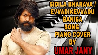 Sidila Bharava / Evvadikevvadu Banisa / Ho Jaane Do Aar Paar Song Piano Cover by Umar Jany | K.G.F |