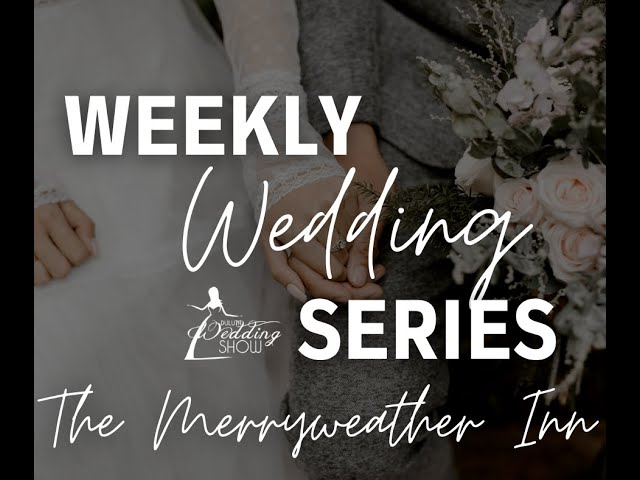 Weekly Wedding Series with The Merryweather Inn
