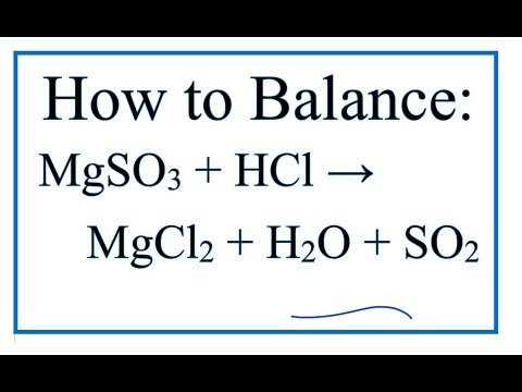 How To Balance MgSO3 + HCl = MgCl2 + H2O + SO2 (Magnesium Sulfite + Hydrochloric Acid)