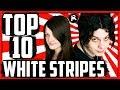 TOP 10 WHITE STRIPES SONGS