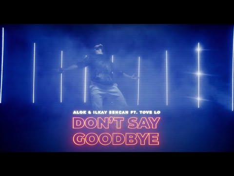 Смотреть клип Alok & Ilkay Sencan Ft. Tove Lo - Don'T Say Goodbye