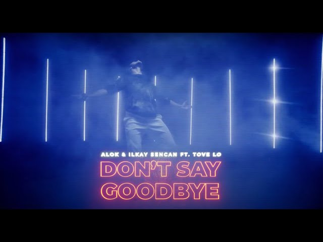 Alok & Ilkay Sencan (feat. Tove Lo) - Don't Say Goodbye [Music Video]