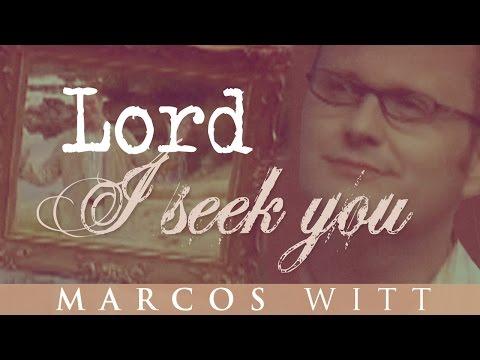 Lord I Seek You - Marcos Witt
