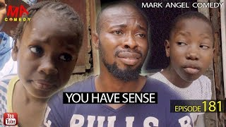 YOU HAVE SENSE Mark Angel Comedy Episode 181