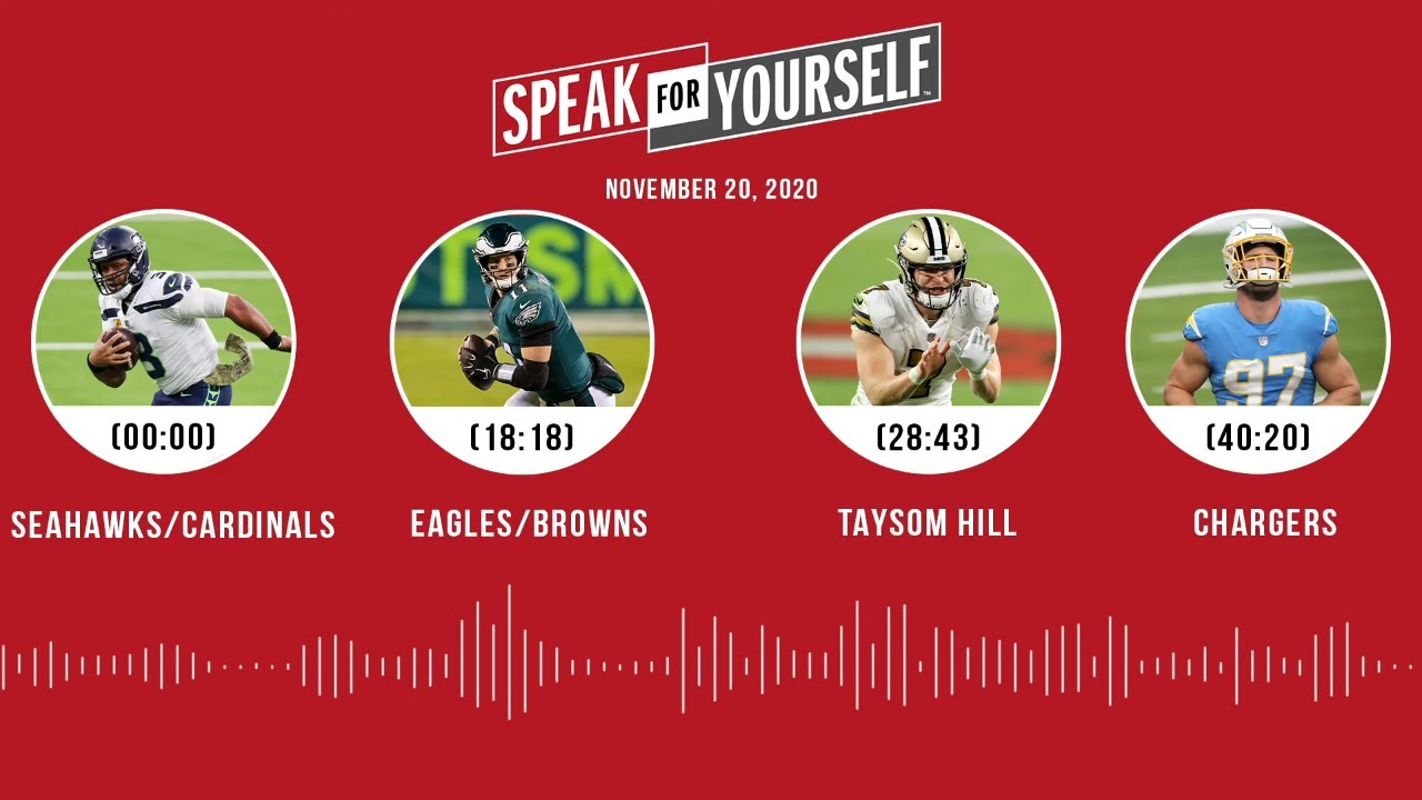 Seahawks/Cardinals, Eagles/Browns, Saints, Chargers (11.20.20) | SPEAK FOR YOURSELF Audio Podcast