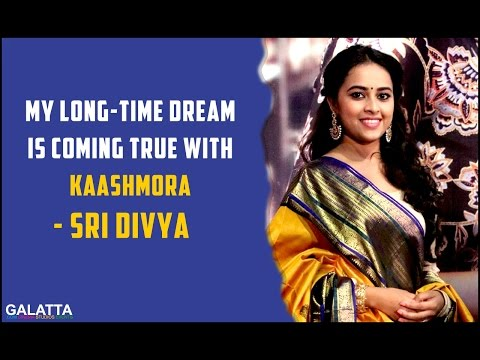 Kaashmora made Sri Divya's dream come true