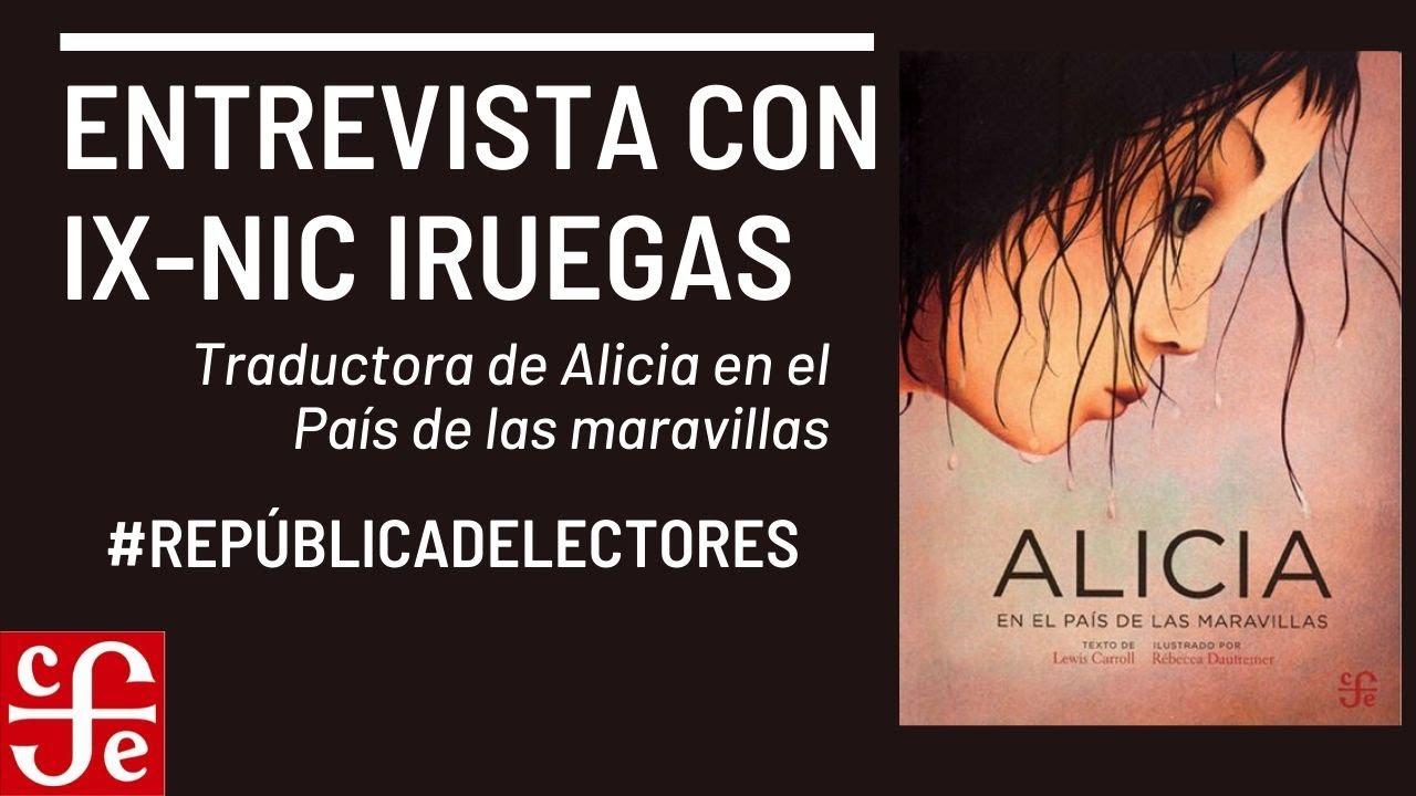 """Entrevista a Ix-Nic Iruegas traductora de """"Alicia en el país de las maravillas"""""""