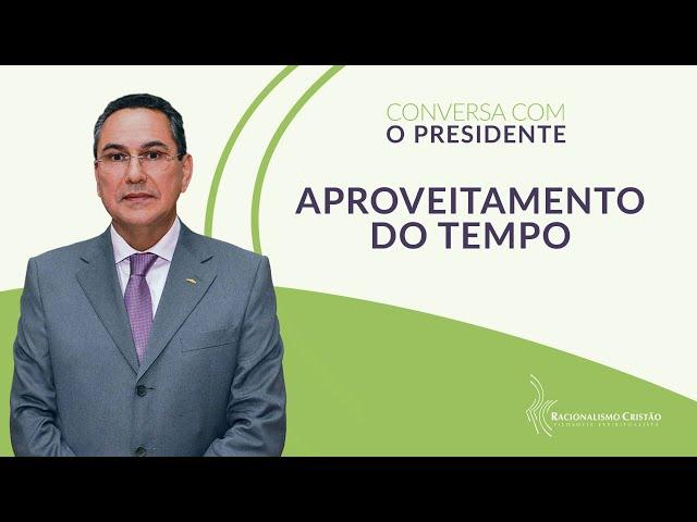 Aproveitamento do tempo - Conversa com o Presidente