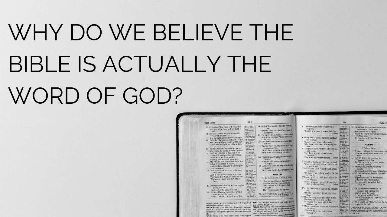 Why do we believe the Bible is actually the word of God? - The