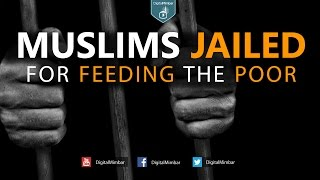 MUSLIMS JAILED For FEEDING the POOR!