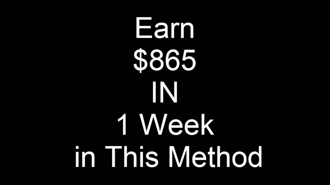 Tutorial of how to earn $865 in 1 week using this method