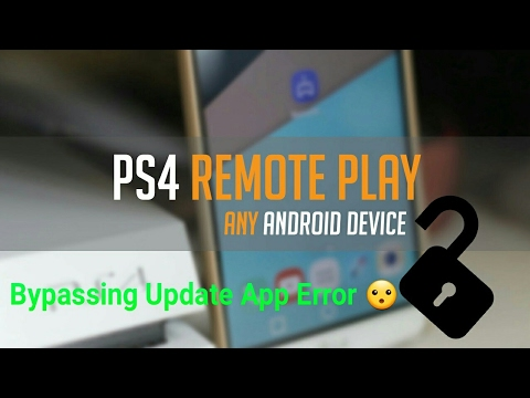 TUTORIAL-How to Bypass the Update App Error on PS4 Remote Play on Any Android Device!