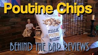 Poutine Chips: Late Night Munchies - Behind The Bar Reviews