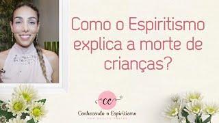 Como o Espiritismo explica a morte de crianças?