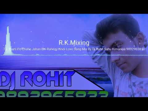 tu-dharti-pe-chahe-jahan-bhi-rahegi-hindi-love-song-mix-by-dj-rohit-sahu-kimaniya-9892965833.mp3