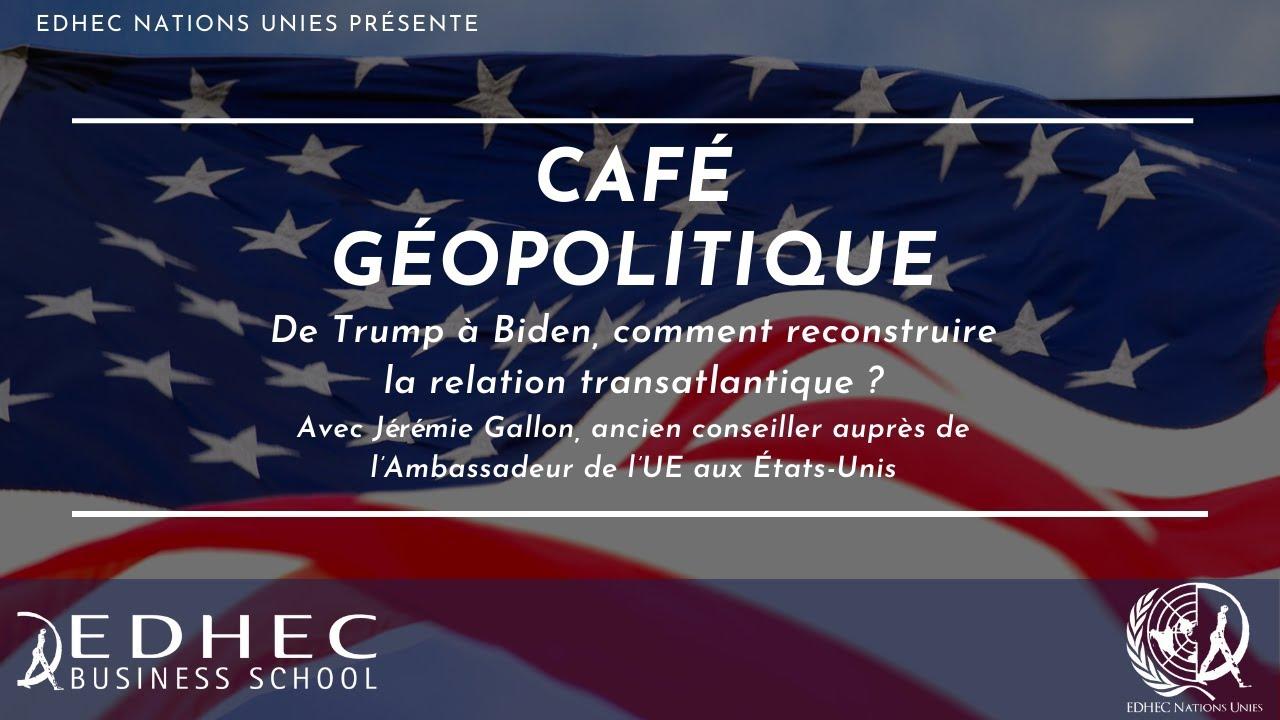 Café Géopolitique n°3: De Trump à Biden, reconstruire la relation transatlantique, Jérémie Gallon