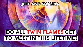 DO ALL TWIN FLAMES GET TO MEET IN THIS LIFETIME?