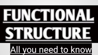 FUNCTIONAL STRUCTURE ll ORGANIZATION THEORY ll All you need to know ll