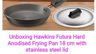 Unboxing Hawkins Futura Hard Anodised Frying Pan with Stainless steel Lid 18cm Rs 790 -