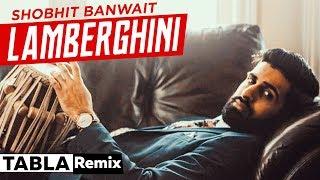 Lamberghini (Tabla Remix)   Shobhit Banwait  The Doorbeen Feat Ragini   Latest Punjabi Song 2019