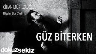 Cihan Mürtezaoğlu - Güz Biterken (Official Audio)