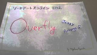「Overfly」Jazzyアレンジ(ソードーアートオンラインED2)