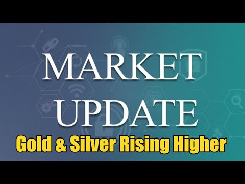 Market Update - Gold & Silver Rising Higher