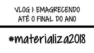 Emagrecendo até o final do ano| Vlog 1 | Materializa 2018 | #materializa2018