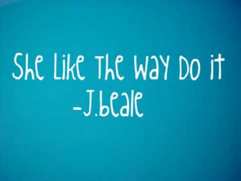 J.Beale-She like the way i do it(lyrics)