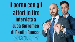 Il porno con gli attori in tiro | Intervista a Luca Borromeo