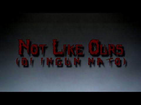 Not like Ours (Di Ingon Nato)