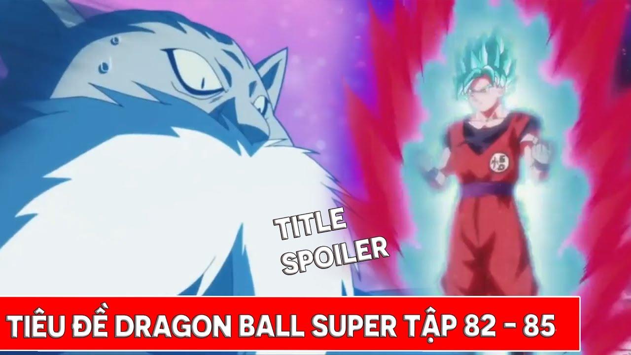 Tiết lộ Dragon Ball Super tập 82, tập 83, tập 84, tập 85 : Tiêu đ� và Nội  dung Spoiler