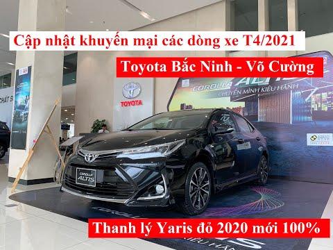 Báo giá xe Toyota Bắc Ninh tháng 4 | Giá bán, khuyến mại mới nhất Vios, Camry, Rush, Altis, Cross